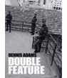 Dennis Adams: Double Feature