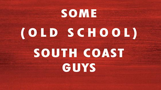 Some (Old School) South Coast Guys