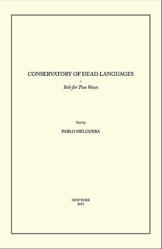 Conservatory of Dead Languages: A Solo for Two Voices  By Pablo Helguera Published in New York, 2013; 7 pages   Click here to read essay  ➤