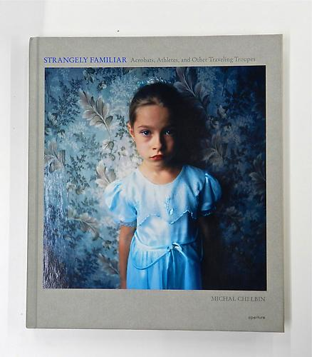 Strangely Familiar , $45 Photographs by Michal Chelbin Essay by Leah Ollman Published by Aperture Foundation, 2008