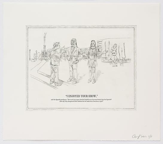 The Undiscovered Amerindians; I Enjoyed Your Show (2012) Intaglio, engraving, and drypoint etching on paper; 21h x 18.3w in (53.3h x 46.5w cm); Edition of 8 with 2 APs
