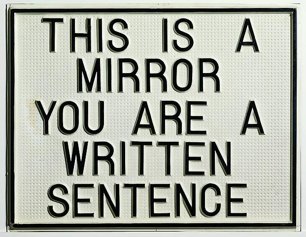 This Is a Mirror, You Are a Written Sentence (1966-1968) Vacuum formed polystyrene 19.06h x 24.61w x 0.59d in (48.41h x 62.51w x 1.5d cm)