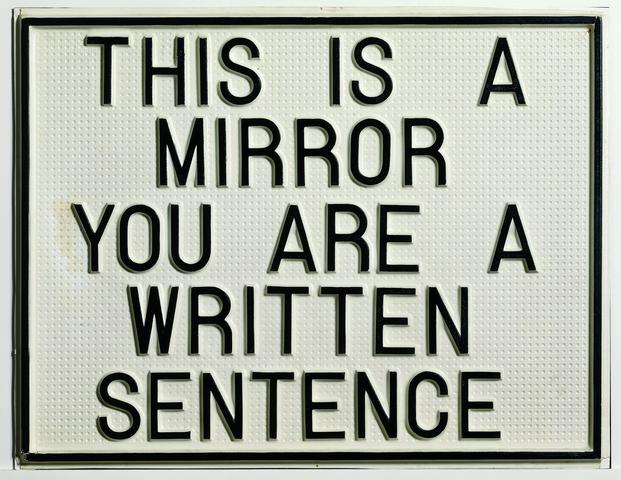 This Is a Mirror, You Are a Written Sentence (1966-1968) Vacuum formed polystyrene 19.06h x 24.61w x 0.59d in (48.4h x 62.5w x 1.5d cm)