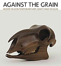 Against the Grain: Wood in Contemporary Art, Craft and Design