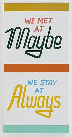STEVE POWERS We Met At Maybe, 2011 Enamel on aluminum 48 x 24 inches