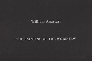 william anastasi: the painting of the word jew: 1981-1997