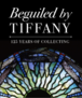 Beguiled By Tiffany: 125 Years of Collecting