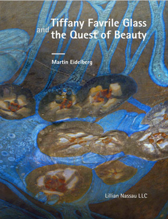 Tiffany Studios Favrile Glass and the Quest of Beauty by Dr. Martin Eidelberg