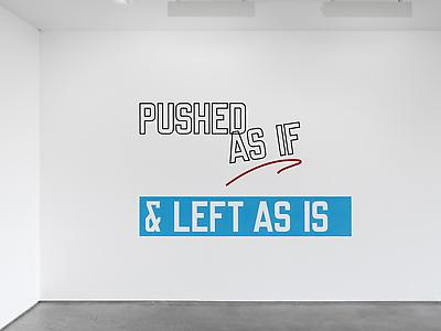 Lawrence Weiner  <i>Pushed as if & left as is,</i> 2012 Language & the materials referred to Dimensions variable