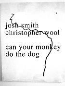 Josh Smith and Christopher Wool <I>can your monkey do the dog</I>