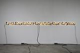 <i>Untitled (I Sell the Shadow to Sustain the Substance)</i>, 2006 Neon and paint Edition of 3 and 1 artist's proof 8 1/2 x 185 inches (21.59 x 469.9 cm)