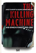 Janet Cardiff and George Bures Miller: <I>The Killing Machine and other stories 1995 - 2007</I>
