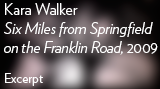"Kara Walker - ""Six Miles from Springfield on the Franklin Road,"" 2009"