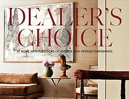"HOME OF APRIL & HUGUES MAGEN FEATURED IN ""DEALER'S CHOICE: AT HOME WITH PURVEYORS OF ANTIQUE AND VINTAGE FURNISHINGS"""