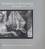 Francesca Woodman: Photographs 1975-1980