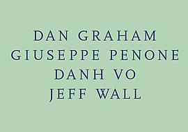 Dan Graham, Giuseppe Penone, Danh Vo, Jeff Wall