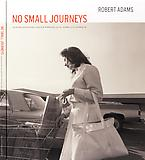 Robert Adams: No Small Journeys