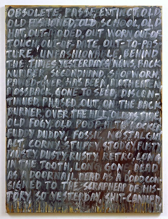 Mel Bochner&lt;br /&gt;Obsolete&lt;br /&gt;2007&lt;br /&gt;oil on canvas&lt;br /&gt;89 x 68 inches&lt;br /&gt; (226 x 175.3 cm)&lt;br /&gt;