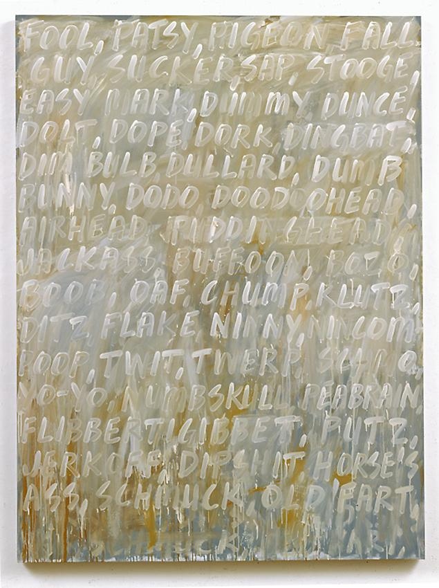 Mel Bochner&lt;br /&gt;Fool&lt;br /&gt;2007&lt;br /&gt;oil on canvas&lt;br /&gt;80 x 60 inches&lt;br /&gt; (203.2 x 152.4 cm)&lt;br /&gt;
