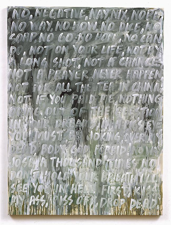 Mel Bochner&lt;br /&gt;No&lt;br /&gt;2007&lt;br /&gt;oil on canvas&lt;br /&gt;80 x 60 inches&lt;br /&gt; (203.2 x 152.4 cm)&lt;br /&gt;
