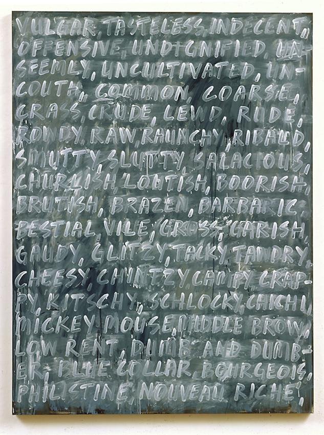 Mel Bochner&lt;br /&gt;Vulgar&lt;br /&gt;2007&lt;br /&gt;oil on canvas&lt;br /&gt;80 x 60 inches&lt;br /&gt; (203.2 x 152.4 cm)&lt;br /&gt;